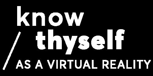 KNOW THYSELF AS A VIRTUAL REALITY